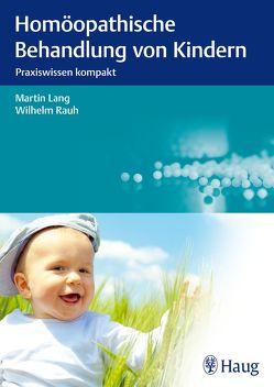 Homöopathische Behandlung von Kindern von Lang,  Martin, Rauh,  Wilhelm