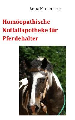 Homöopathische Notfallapotheke für Pferdehalter von Klostermeier,  Britta