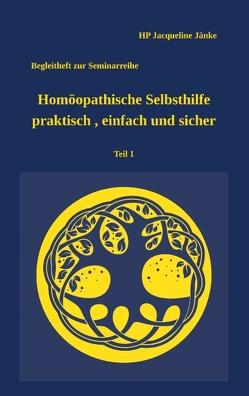 Homöopathische Selbsthilfe – praktisch, einfach und sicher Teil 1 Atemwegsinfekte von Jänke,  HP Jacqueline