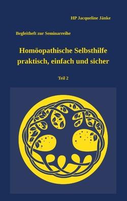 Homöopathische Selbsthilfe – praktisch, einfach und sicher Teil 2 Verletzungen von Jänke,  HP Jacqueline