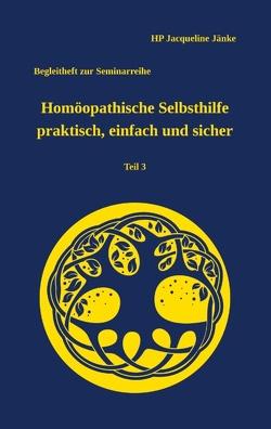 Homöopathische Selbsthilfe – praktisch, einfach und sicher Teil 3 Akute Magen-/Darmbeschwerden von Jänke,  HP Jacqueline
