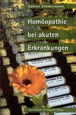 Homöopathie bei akuten Erkrankungen von Zimmermann,  Sabine