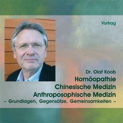 Homöopathie, Chinesische Medizin, Anthroposophische Medizin von Koob,  Olaf