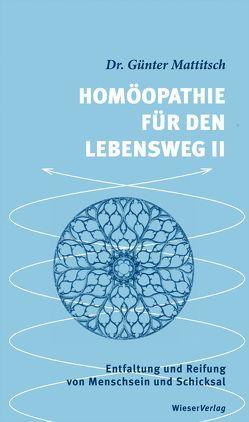 Homöopathie für den Lebensweg II von Mattitsch,  Günter