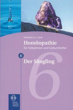 Homöopathie für Hebammen und Geburtshelfer – Gesamtausgabe. Teil 1 bis 8 / Der Säugling von Graf,  Friedrich P