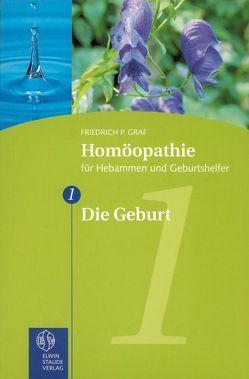 Homöopathie für Hebammen und Geburtshelfer – Gesamtausgabe. Teil 1 bis 8 / Die Geburt von Graf,  Friedrich P