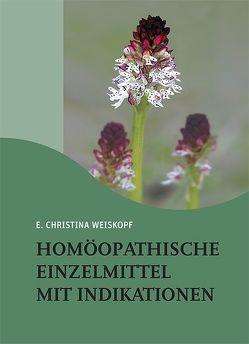Homöopathische Einzelmittel mit Indikationen von Weiskopf,  E Christina