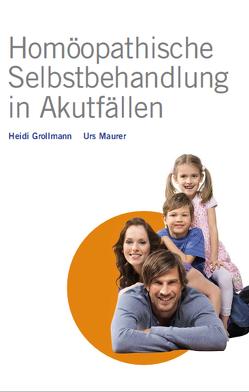Homöopathische Selbstbehandlung in Akutfällen von Grollmann,  Heidi, Maurer,  Urs