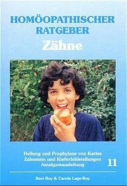 Homöopathischer Ratgeber Zähne von Lage-Roy,  Carola, Roy,  Ravi