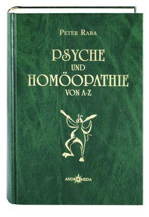 Homöothek / Psyche und Homöopathie von A – Z oder Homöopathie für Seele und Gemüt von Raba,  Peter