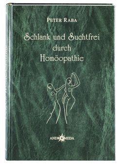 Homöothek / Schlank und Suchtfrei durch Homöopathie von Raba,  Peter