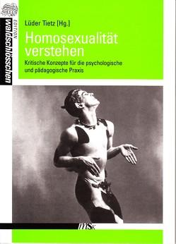 Homosexualität verstehen von Tietz,  Lüder, Timmermanns,  Stefan, Tuider,  Elisabeth