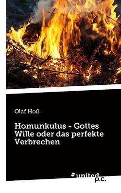 Homunkulus – Gottes Wille oder das perfekte Verbrechen von Hoß,  Olaf