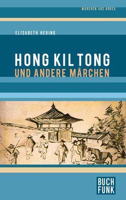 Hong Kil Tong und andere Märchen aus Korea von Hering,  Elisabeth, Hoerisch,  Annemarie