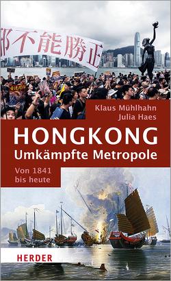 Hongkong: Umkämpfte Metropole von Haes,  Julia, Mühlhahn,  Klaus