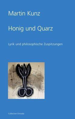 Honig und Quarz von Kunz,  Martin