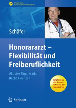Honorararzt – Flexibilität und Freiberuflichkeit von Schäfer,  Nicolai