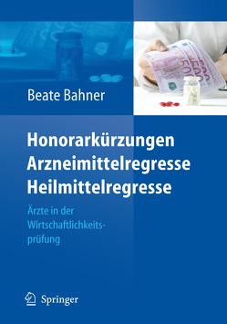 Honorarkürzungen, Arzneimittelregresse, Heilmittelregresse von Bahner,  Beate