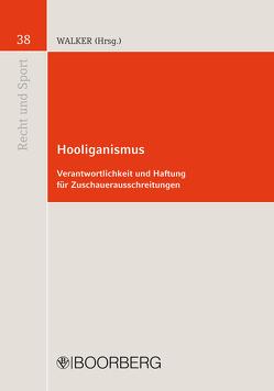 Hooliganismus – Verantwortlichkeit und Haftung für Zuschauerausschreitungen von Schimke,  Martin, Siekmann,  Robert, Spahn,  Helmut, Walker,  Wolf-Dietrich