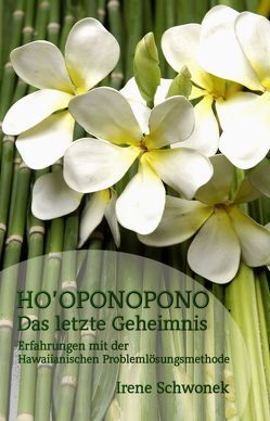 Ho'oponopono – Das letzte Geheimnis von Schwonek,  Irene