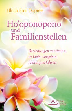 Ho'oponopono und Familienstellen von Duprée,  Ulrich Emil