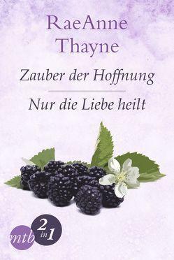 Hope's Crossing: Zauber der Hoffnung / Nur die Liebe heilt (Band 1&2) von Martin,  Tess, Thayne,  RaeAnne