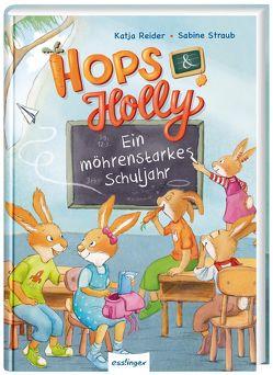 Hops & Holly 2: Ein möhrenstarkes Schuljahr von Reider,  Katja, Straub,  Sabine