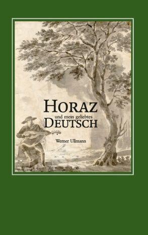 Horaz und mein geliebtes Deutsch von Ullmann,  Werner