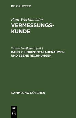 Paul Werkmeister: Vermessungskunde / Horizontalaufnahmen und ebene Rechnungen von Grossmann,  Walter