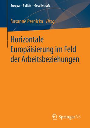 Horizontale Europäisierung im Feld der Arbeitsbeziehungen von Pernicka,  Susanne