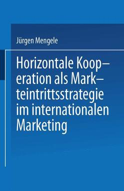 Horizontale Kooperation als Markteintrittsstrategie im Internationalen Marketing von Mengele,  Jürgen