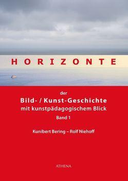 Horizonte der Bild-/Kunstgeschichte mit kunstpädagogischem Blick von Bering,  Kunibert, Niehoff,  Rolf