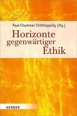 Horizonte gegenwärtiger Ethik von Chittilappilly,  Paul-Chummar