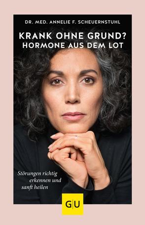 Hormone aus dem Lot – krank ohne Grund? von Scheuernstuhl,  Annelie F.