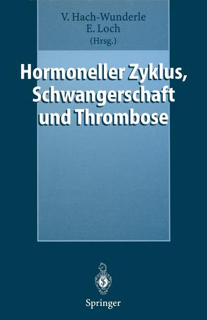 Hormoneller Zyklus, Schwangerschaft und Thrombose von Hach-Wunderle,  Viola, Loch,  Ernst