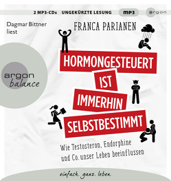 Hormongesteuert ist immerhin selbstbestimmt von Bittner,  Dagmar, Parianen,  Franca