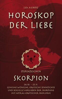Horoskop der Liebe – Sternzeichen Skorpion von Aubert,  Lea