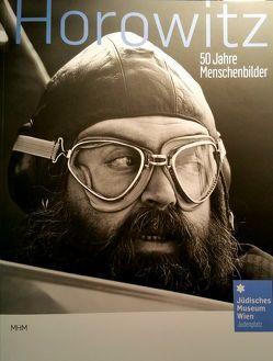 Horowitz. 50 Jahre Menschenbilder von Jüdisches Museum Wien - Danielle Spera
