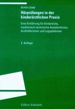 Hörprüfungen in der kinderärztlichen Praxis von Löwe,  Armin
