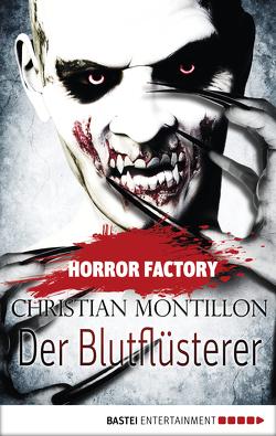 Horror Factory – Der Blutflüsterer von Montillon,  Christian, Voehl,  Uwe