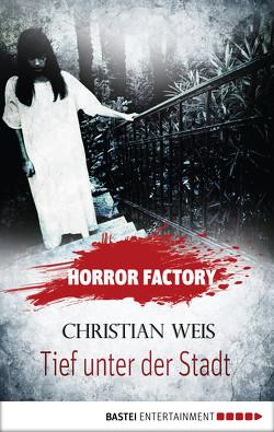 Horror Factory – Tief unter der Stadt von Voehl,  Uwe, Weis,  Christian