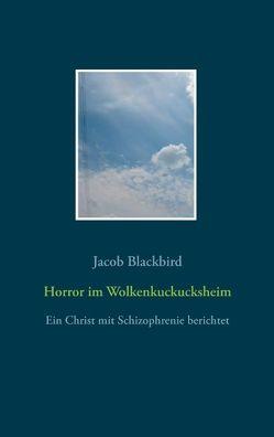 Horror im Wolkenkuckucksheim von Blackbird,  Jacob