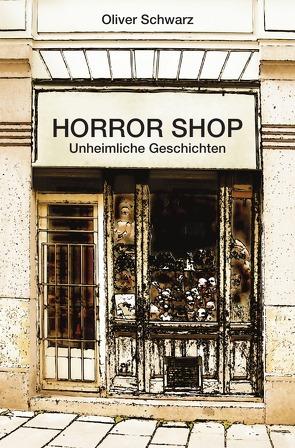 Horror Shop von Schwarz,  Oliver