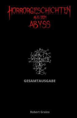 Horrorgeschichten aus dem Abyss Gesamtausgabe von Grains,  Robert