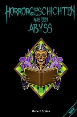 Horrorgeschichten aus dem Abyss Teil 2 von Grains,  Robert