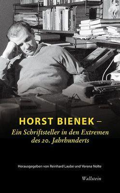 Horst Bienek – Ein Schriftsteller in den Extremen des 20. Jahrhunderts von Laube,  Reinhard, Nolte,  Verena