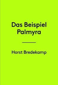 Horst Bredekamp. Das Beispiel Palmyra von Posthofen,  Christian