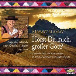 Hörst Du mich, großer Gott? – Mayaycalämay von Fietz,  Siegfried, Krenzer,  Rolf, Marsch,  Angelika, Siegfried,  Fietz, Traditionals,  Quechua