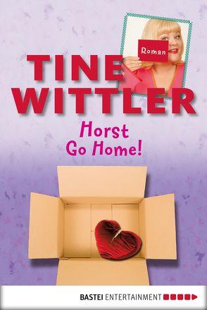 Horst go home! von Wittler,  Tine