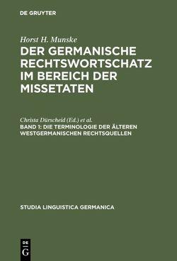 Der germanische Rechtswortschatz im Bereich der Missetaten / Die Terminologie der älteren westgermanischen Rechtsquellen von Munske,  Horst H